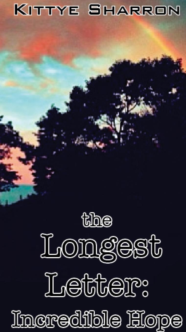 The Longest Letter: Incredible Hope by: Kittye Sharron